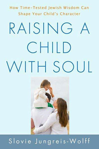 Raising a Child with Soul By: Slovie Jungreis-Wolff