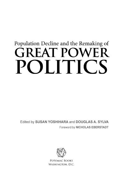 Population Decline and the Remaking of Great Power Politics By: Susan Yoshihara; Douglas A. Sylva; Nicholas Eberstadt