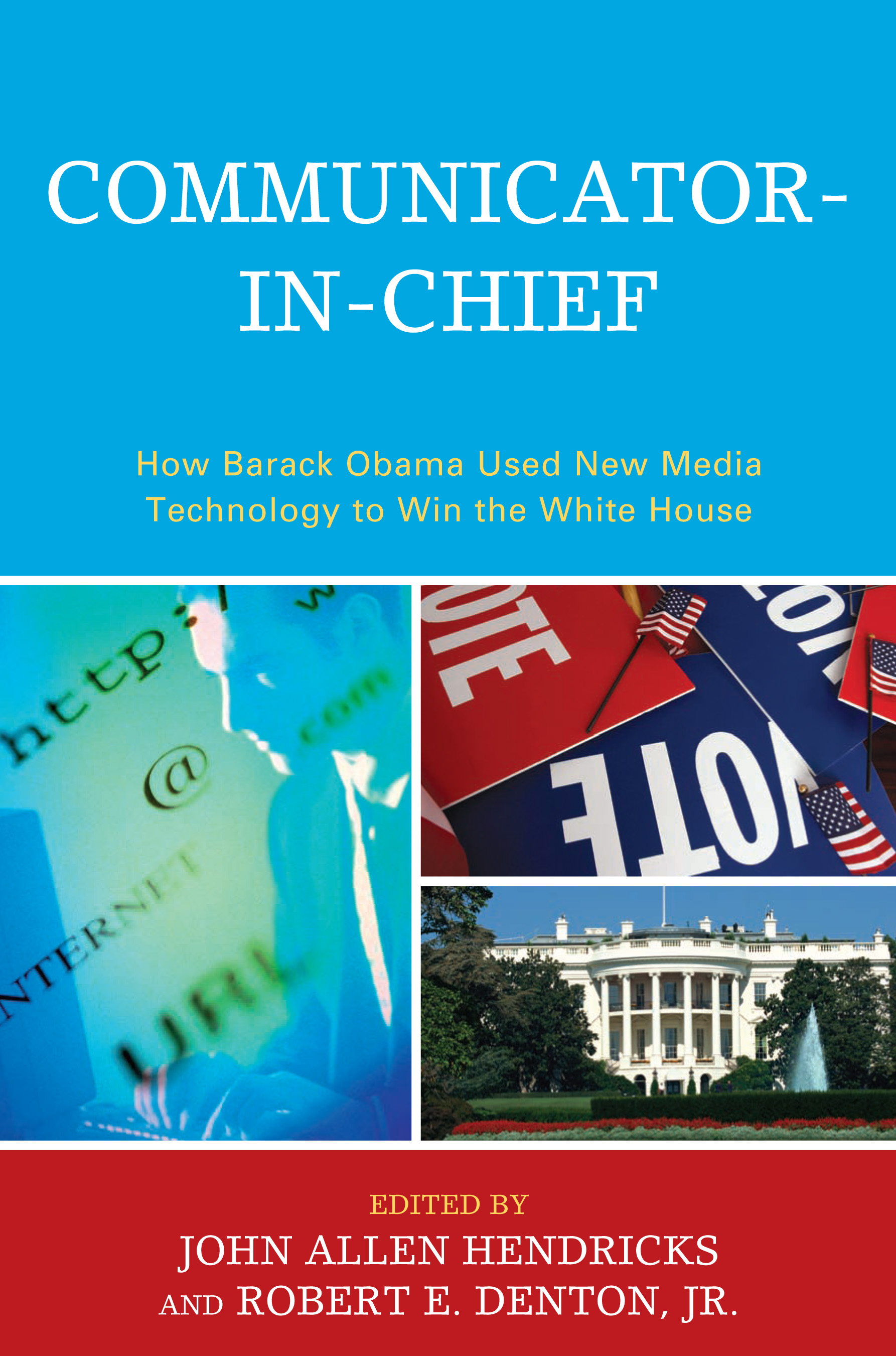 Communicator-in-Chief By: Brandon C. Waite,Eric E. Otenyo,Frederic I. Solop,Jenn Burleson Mackay,Jody C. Baumgartner,Jonathan S. Morris,Larry Powell,Melissa M. Smith,Nancy Snow,Robert E. Denton Jr.