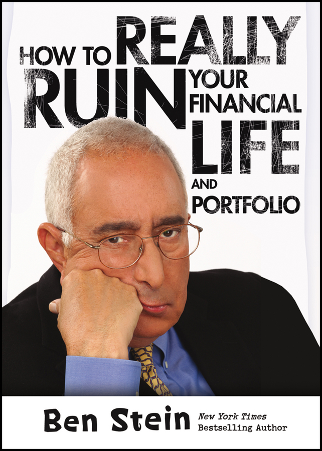How To Really Ruin Your Financial Life and Portfolio By: Ben Stein