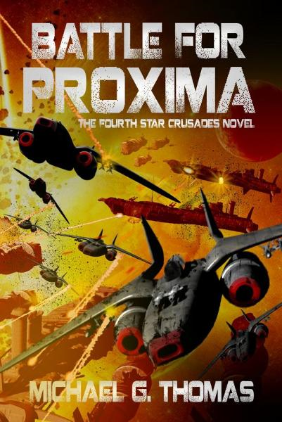 Battle for Proxima (Star Crusades Uprising, Book 4) By: Michael G. Thomas