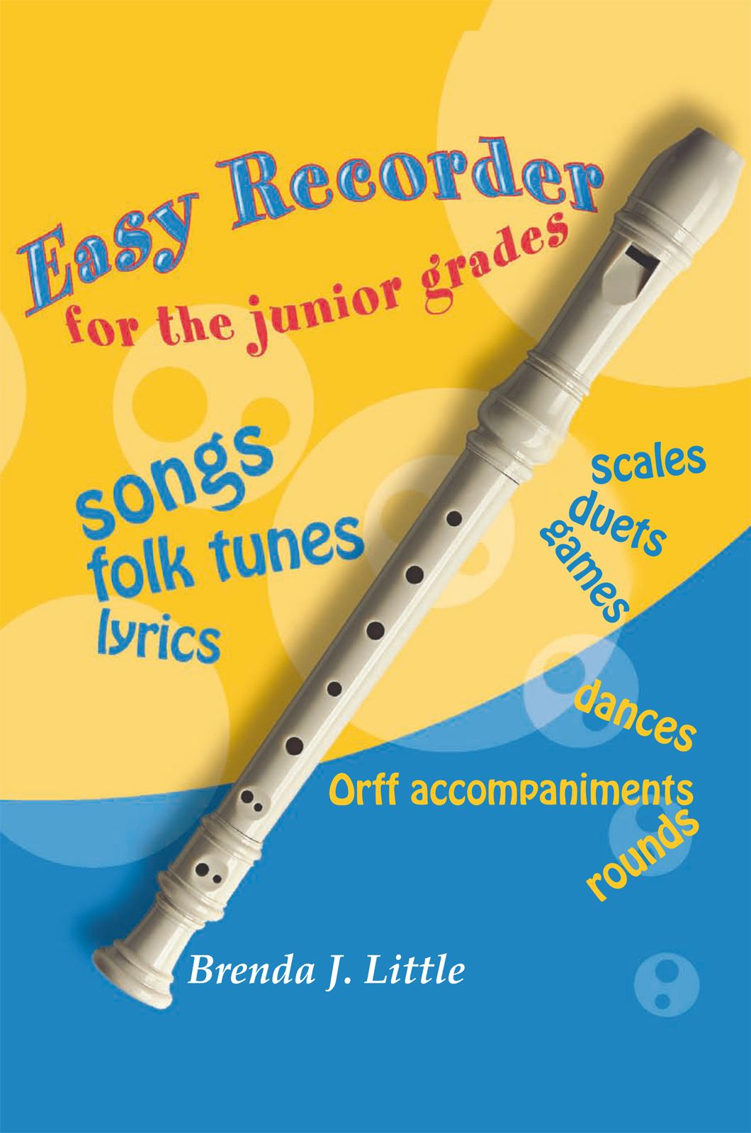 Easy Recorder For The Junior Grades By: Brenda J. Little