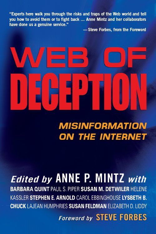 Web of Deception: Misinformation on the Internet By: Anne P. Mintz,Steve Forbes