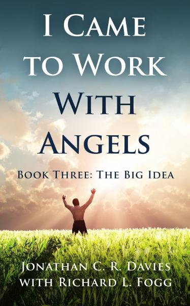 I Came to Work with Angels, Book Three: The Big Idea
