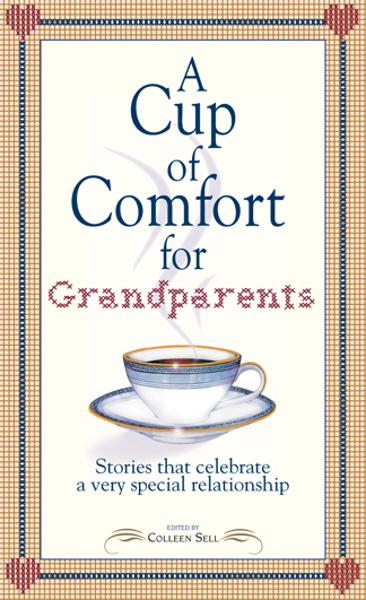 Cup of Comfort for Grandparents: Stories That Celebrate a Very Special Relationship