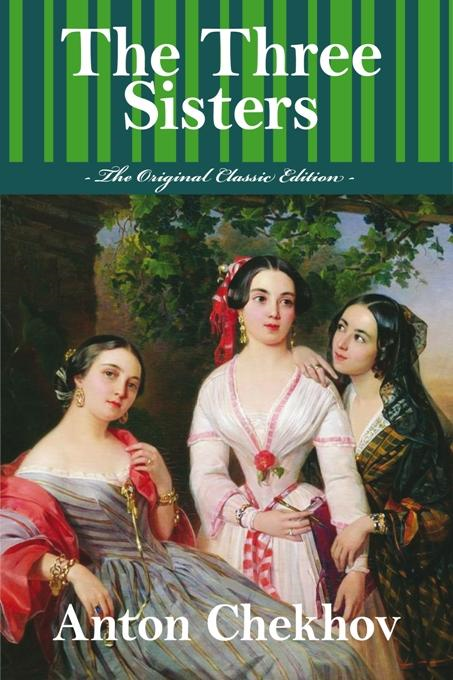 Collected Plays, The Three Sisters - The Original Classic Edition