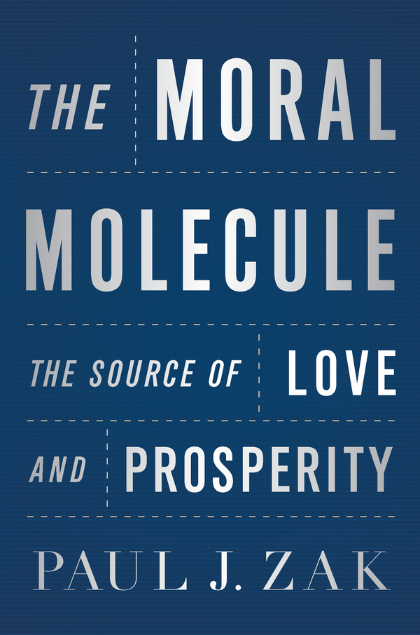 The Moral Molecule By: Paul J. Zak