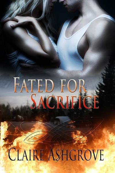 Fated For Sacrifice By: Claire Ashgrove