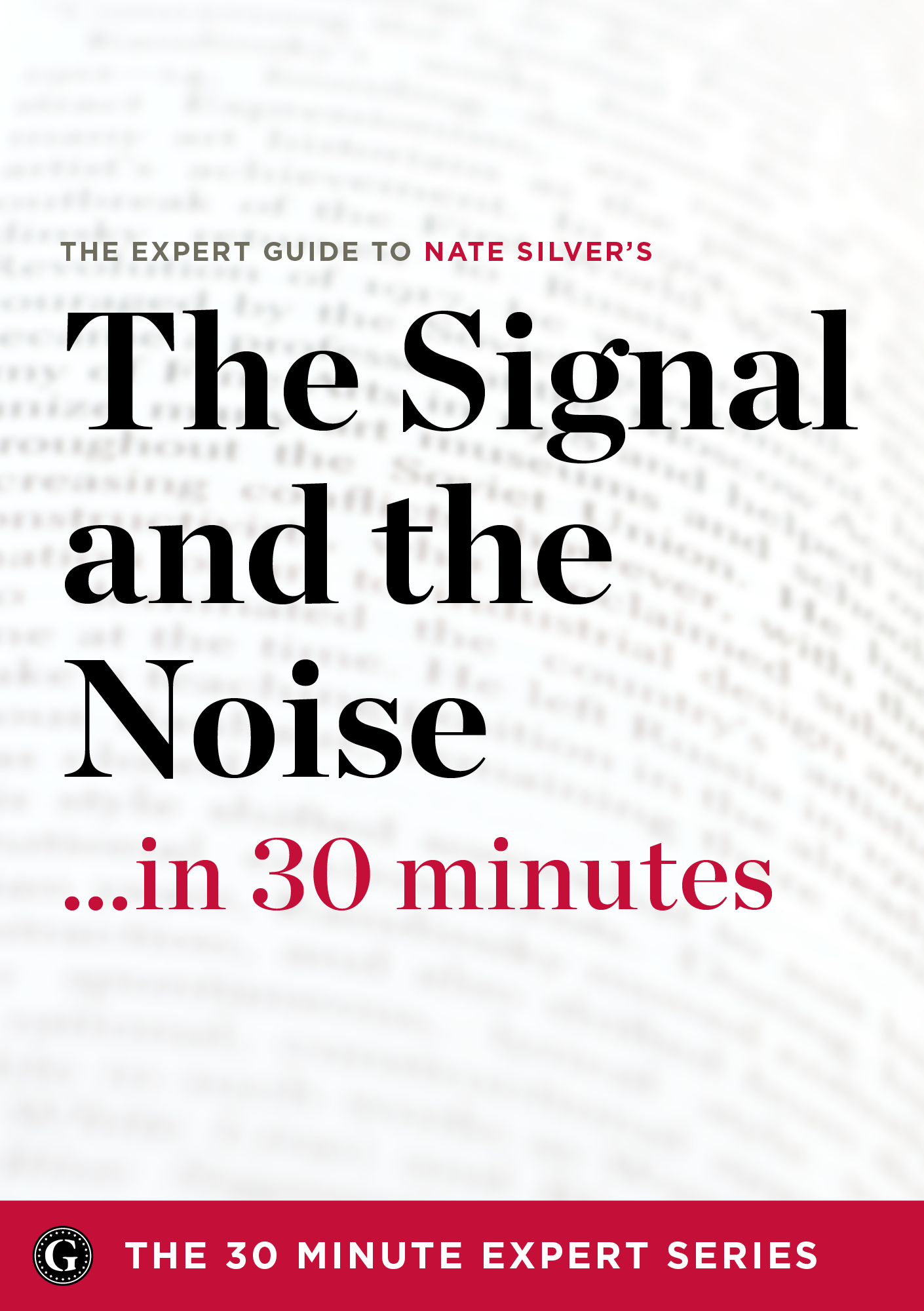 The Signal and the Noise in 30 Minutes - The Expert Guide to Nate Silver's Critically Acclaimed Book (The 30 Minute Expert Series)