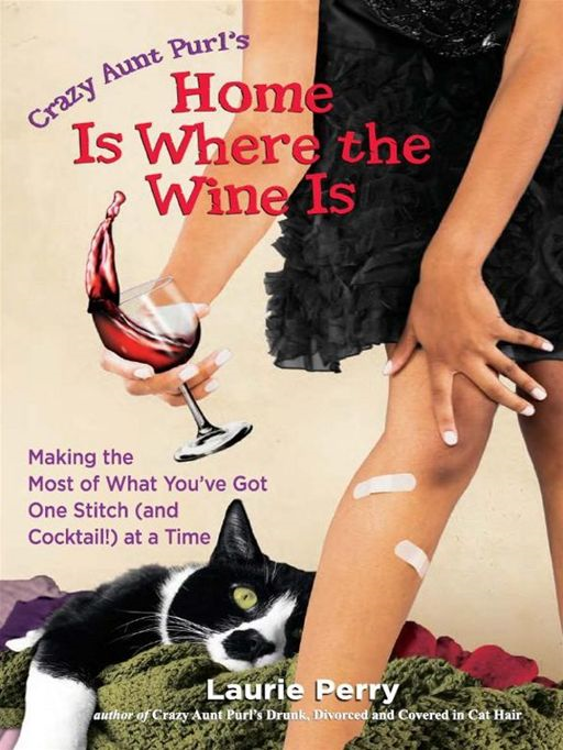 Home Is Where the Wine Is By: Laurie Perry