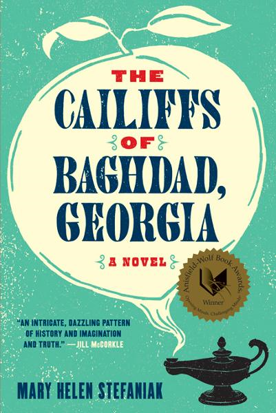 The Cailiffs of Baghdad, Georgia: A Novel By: Mary Helen Stefaniak