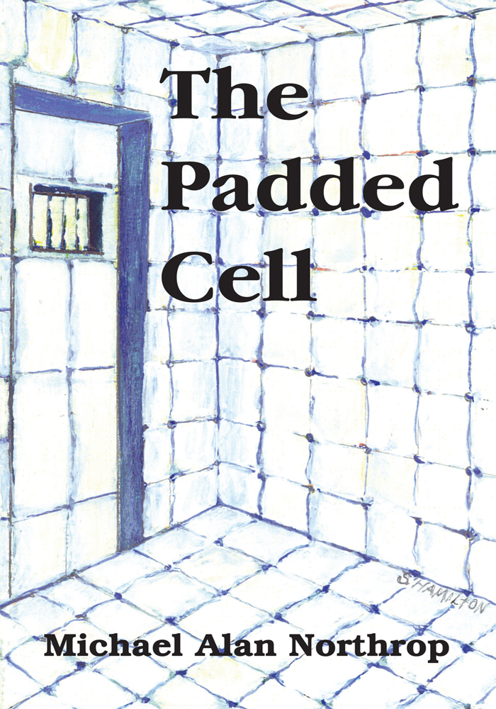 The Padded Cell By: Michael Alan Northrop