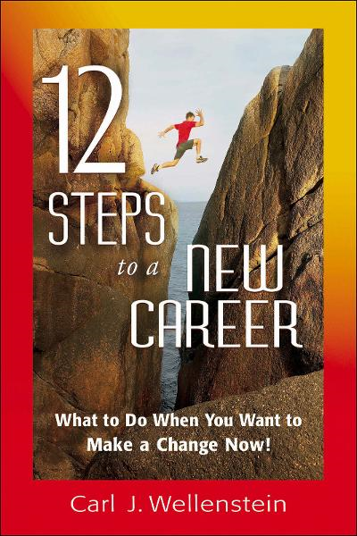 12 Steps to a New Career By: Carl J. Wellenstein