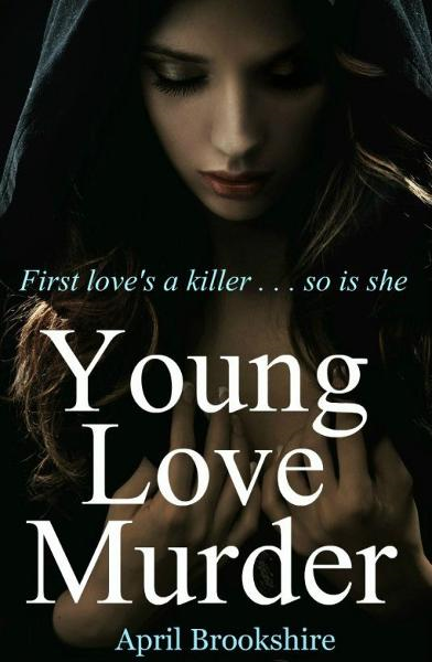 Young Love Murder By: April Brookshire