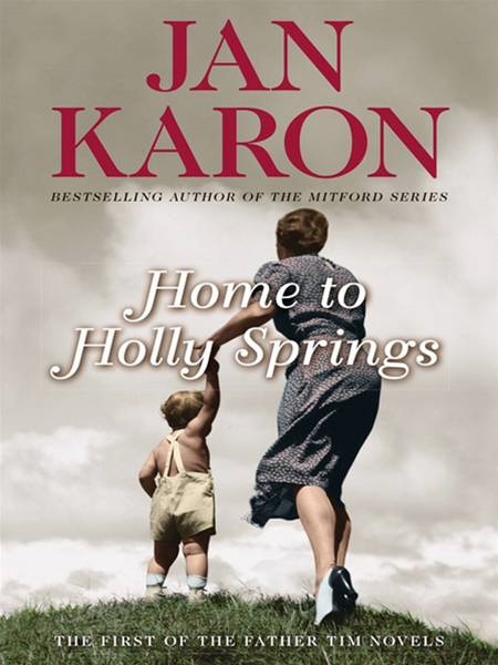 Home to Holly Springs By: Jan Karon
