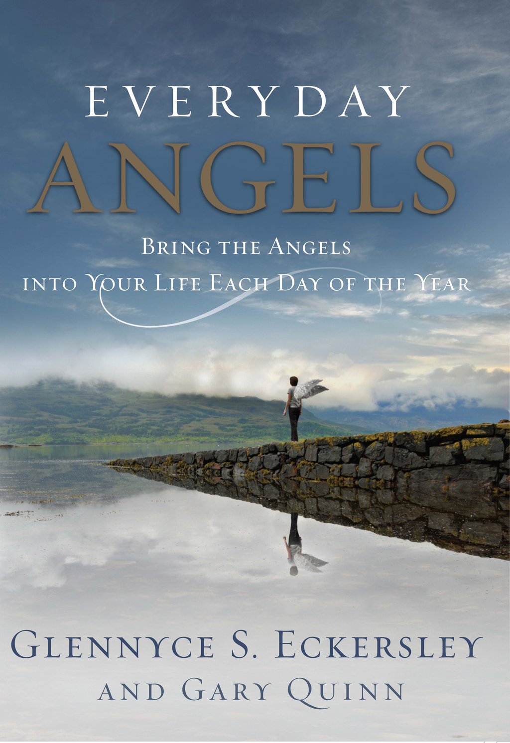 Everyday Angels: Bring the Angels into Your Life Each Day of the Year By: Gary Quinn,Glennyce Eckersley