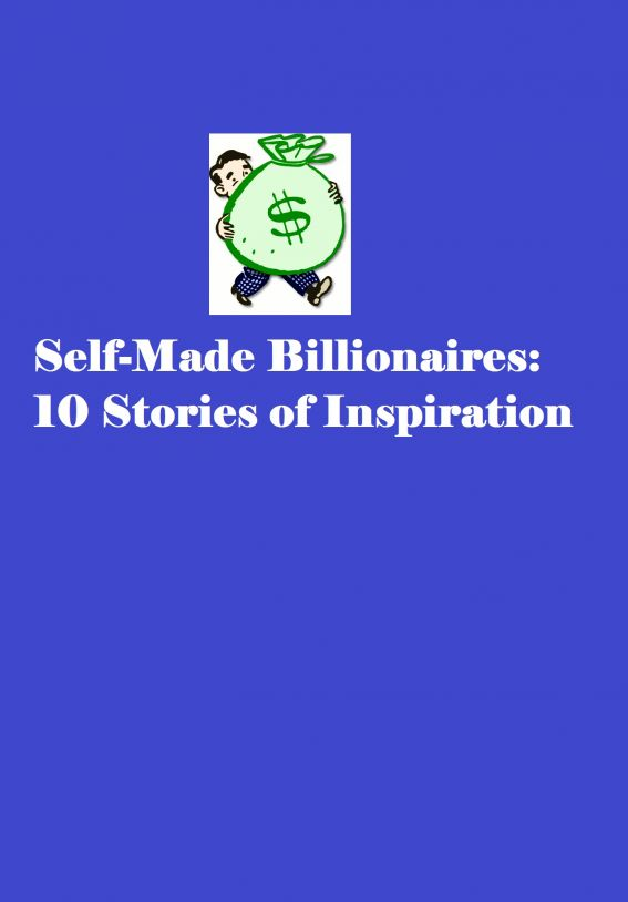 Self-Made Billionaires: 10 Stories of Inspiration