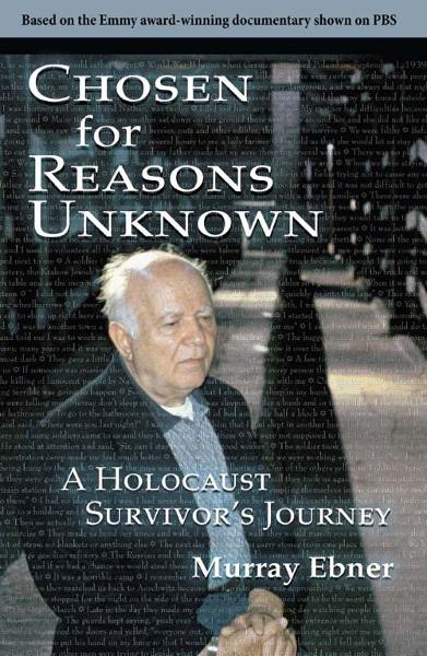 Chosen for Reasons Unknown: A Holocaust Survivor's Journey. By: Murray Ebner