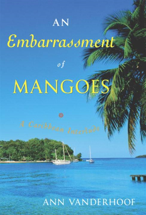 An Embarrassment of Mangoes By: Ann Vanderhoof