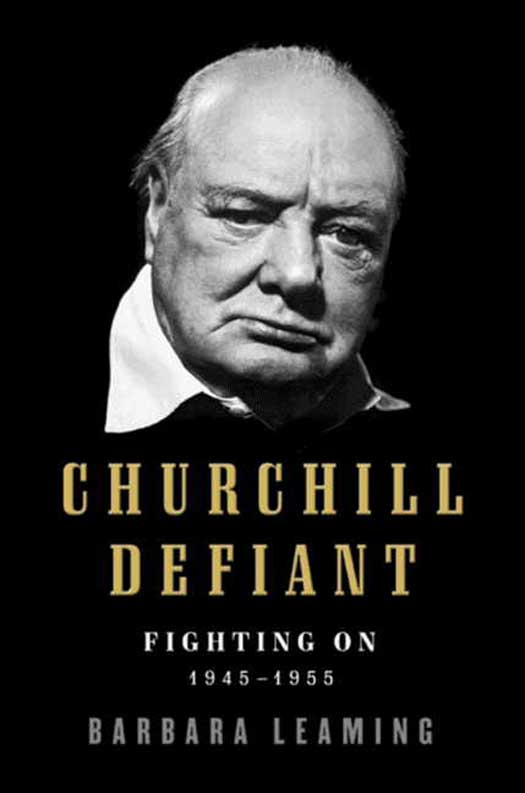 Churchill Defiant: Fighting On: 1945-1955 By: Barbara Leaming