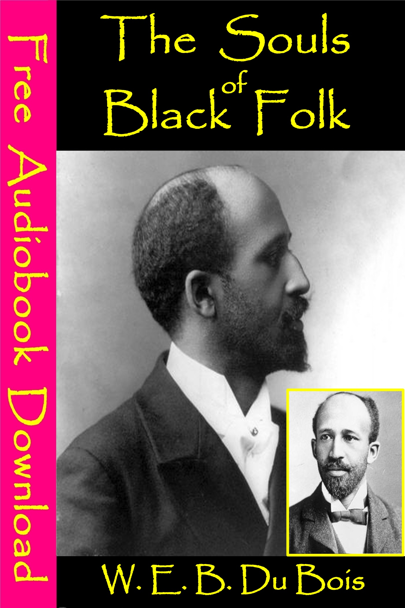 The Souls of Black Folk By: W. E. B. Du Bois
