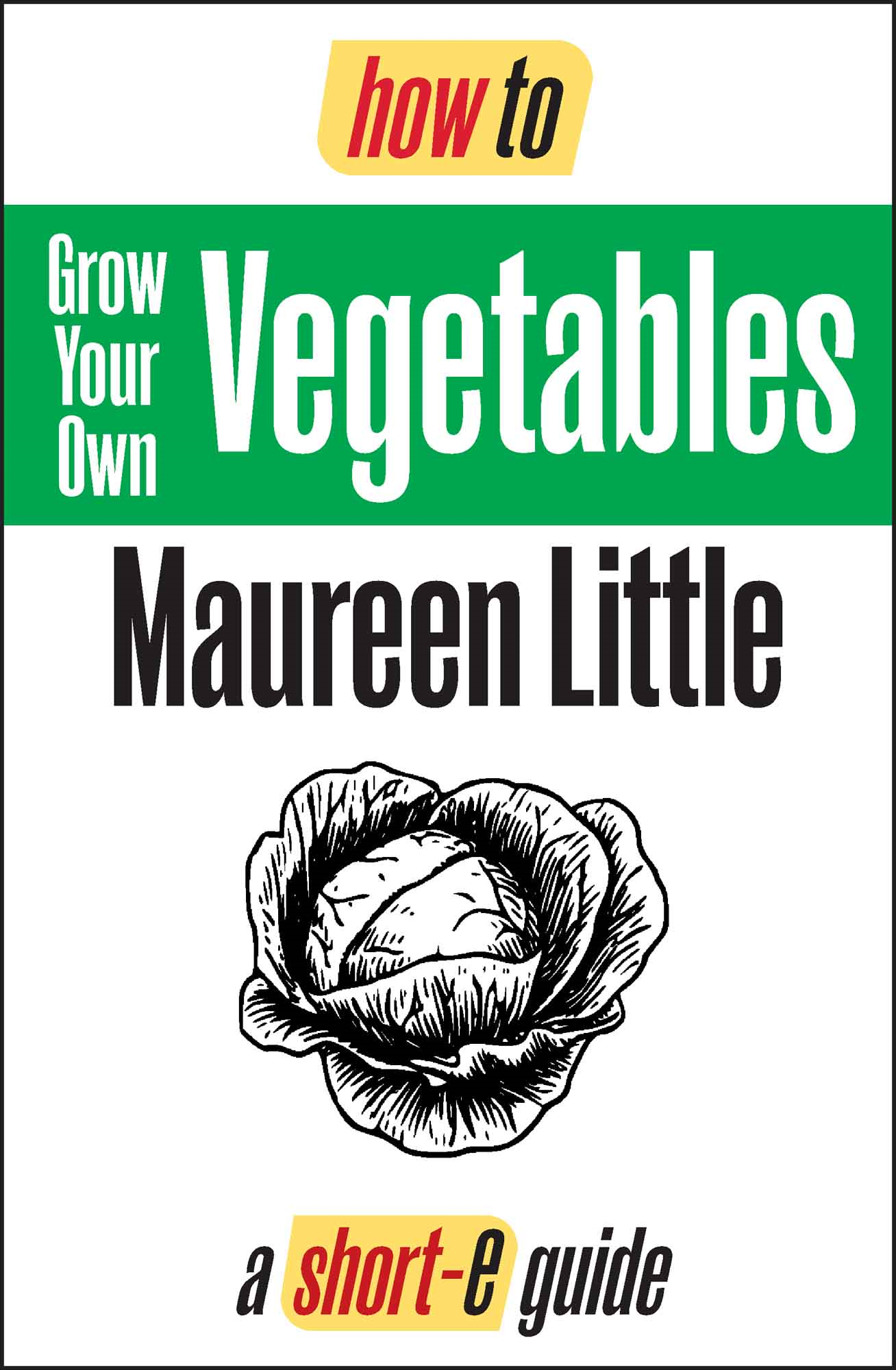 How To Grow Your Own Vegetables (Short-e Guide) By: Maureen Little