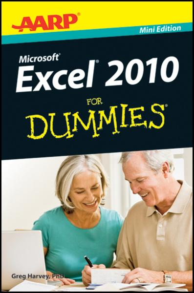 AARP Excel 2010 For Dummies By: Greg Harvey