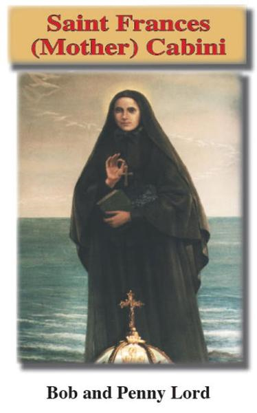Saint Frances (Mother) Cabrini By: Bob and Penny Lord