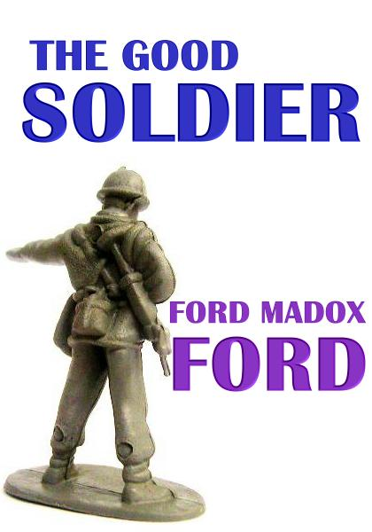 The Good Soldier By: Ford Madox Ford