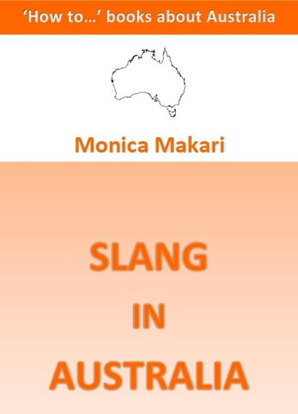 Slang in Australia By: Monica Makari