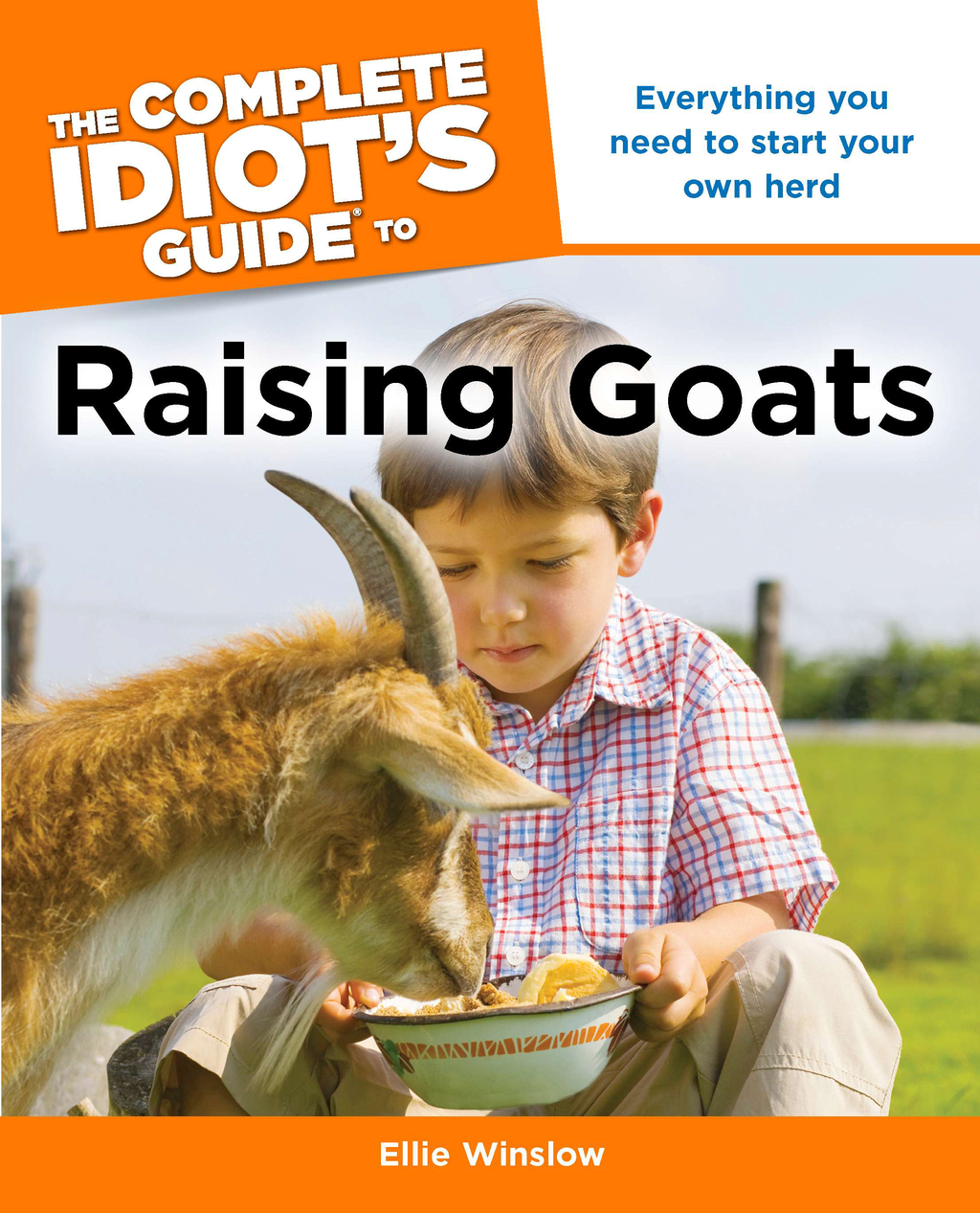 The Complete Idiot's Guide to Raising Goats By: Ellie Winslow