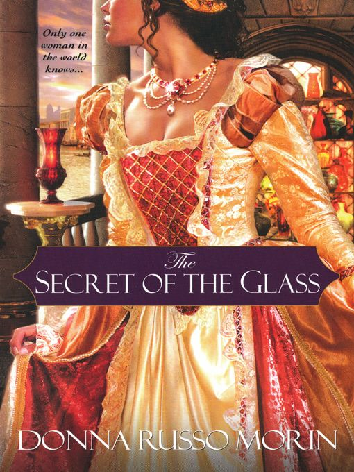 The Secret of the Glass By: Donna Russo Morin