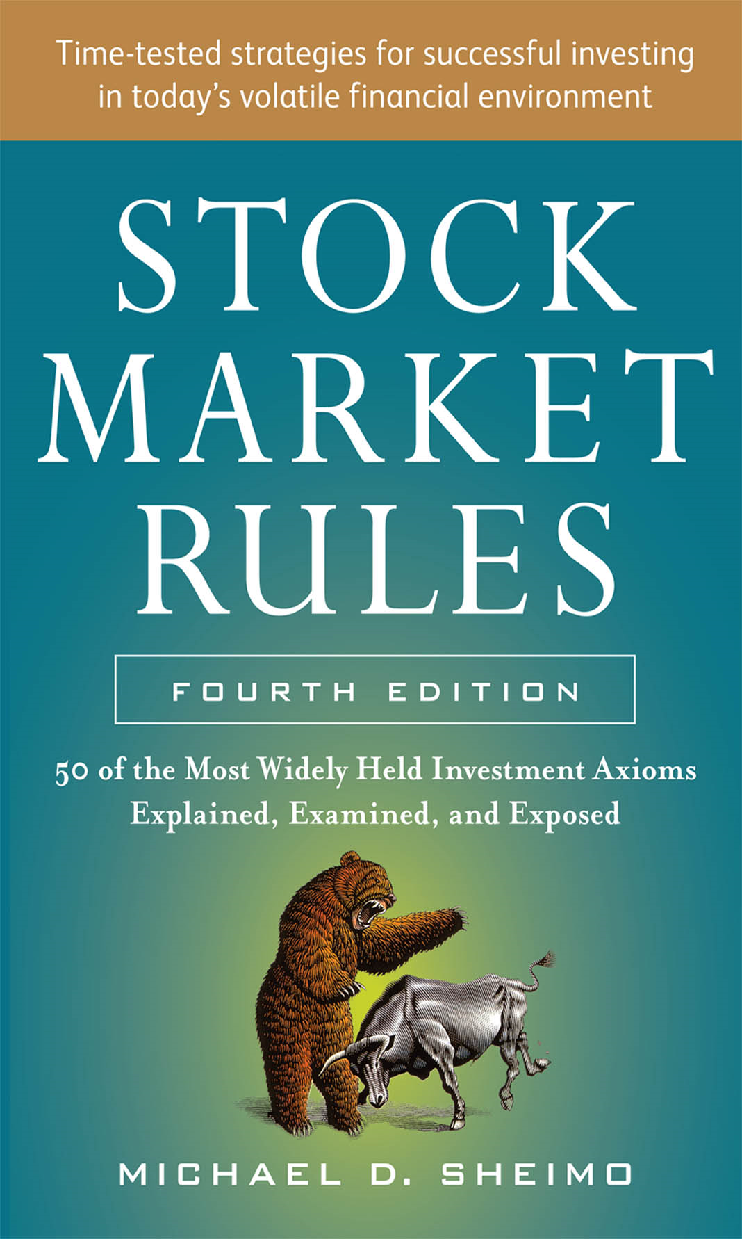 Stock Market Rules: The 50 Most Widely Held Investment Axioms Explained, Examined, and Exposed, Fourth Edition