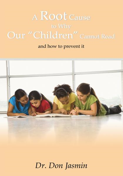 "A Root Cause To Why Our ""Children"" Cannot Read By: Dr. Don Jasmin"