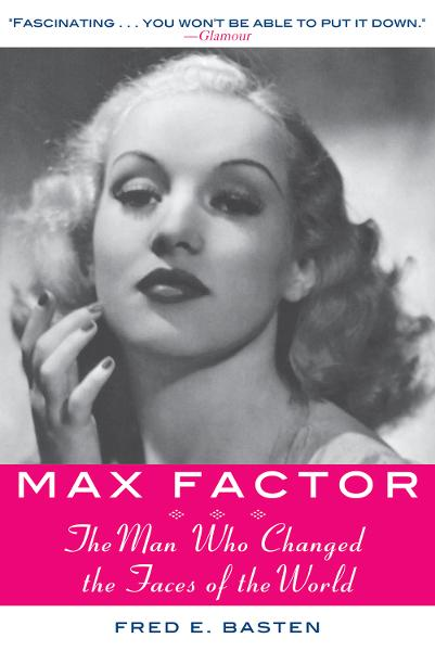 Max Factor: The Man Who Changed the Faces of the World