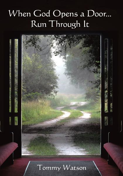 WHEN GOD OPENS A DOOR... RUN THROUGH IT By: Tommy Watson