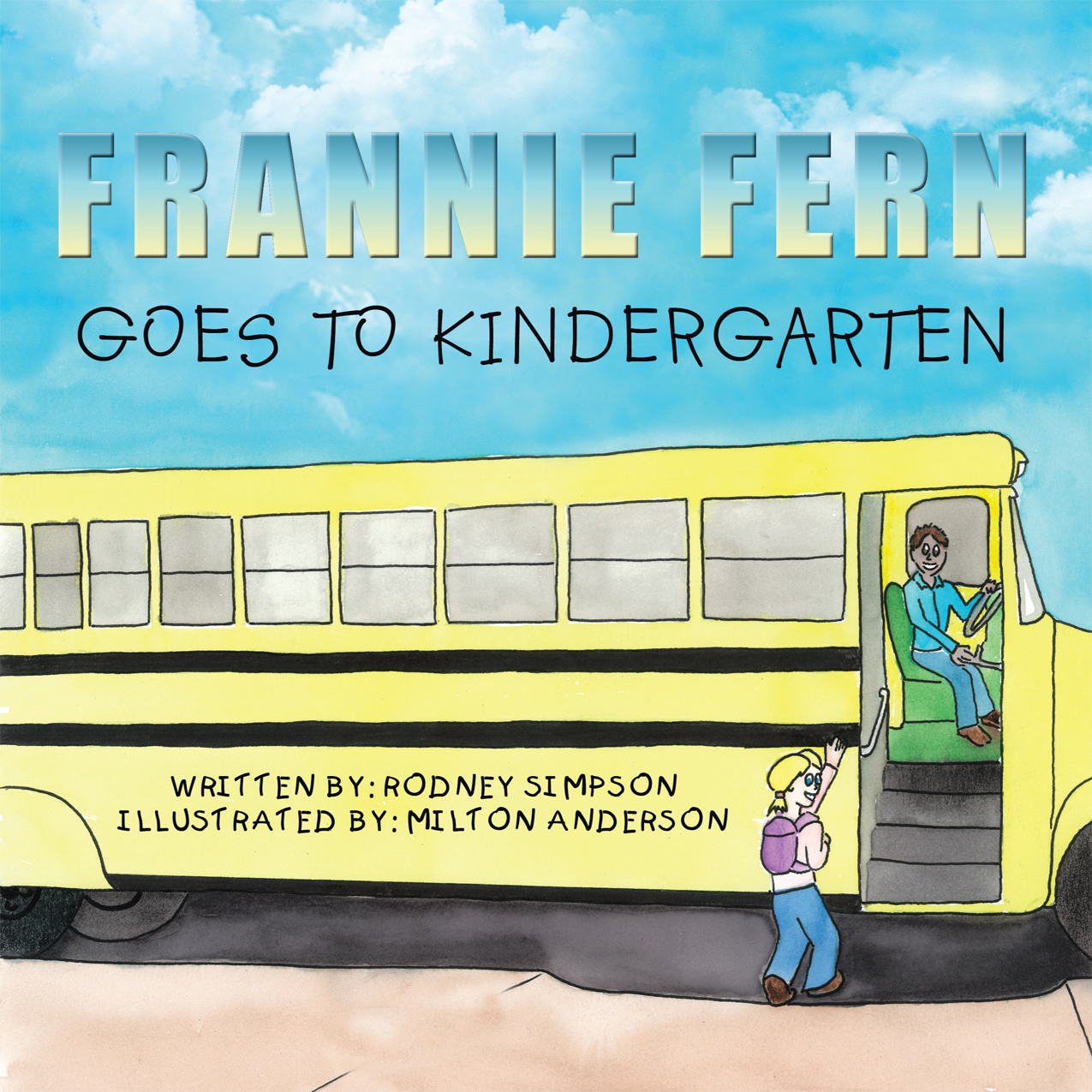 Frannie Fern Goes to Kindergarten By: Rodney Simpson
