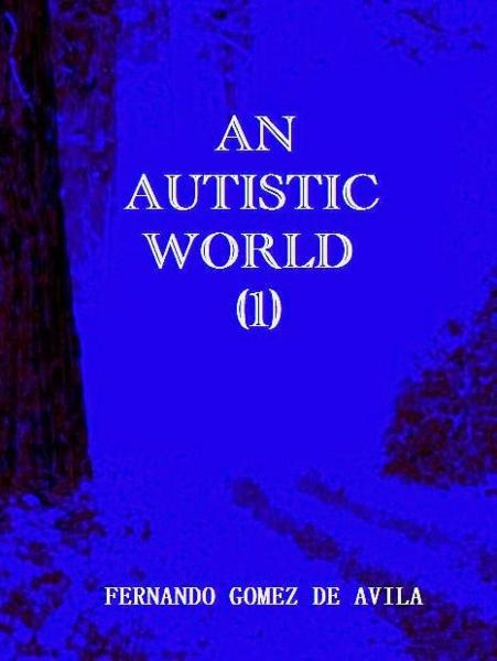 An Autistic World (1) By: Fernando Gomez de Avila