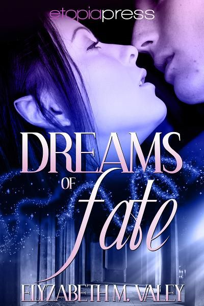 Dreams of Fate By: Elyzabeth M. VaLey