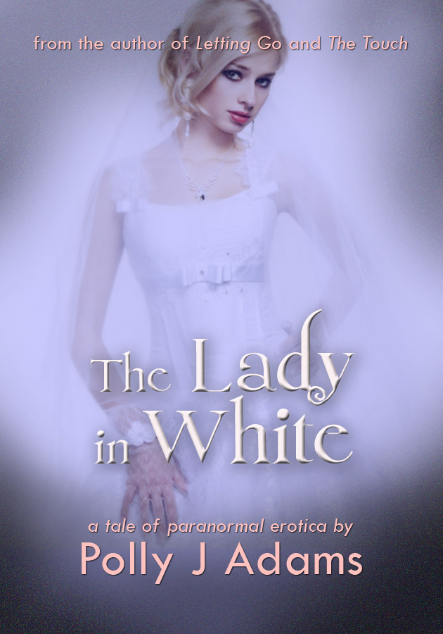The Lady in White (a tale of gothic erotica) By: Polly J Adams