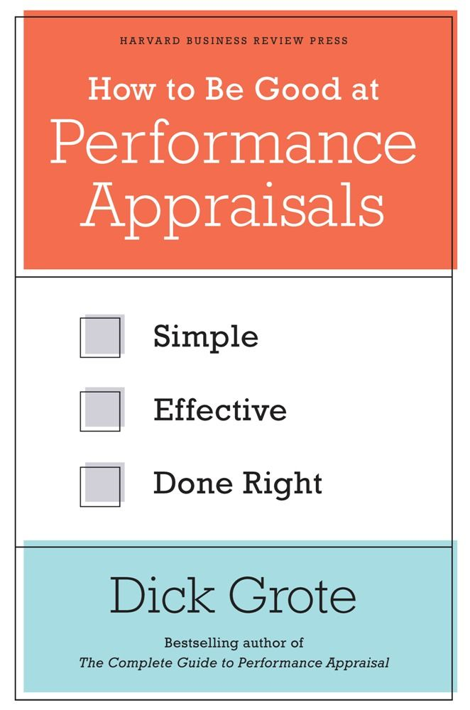 How to Be Good at Performance Appraisals By: Dick Grote