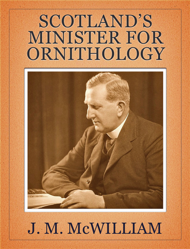 Scotland's Minister for Ornithology By: J. M. McWilliam,Roger Ratcliffe