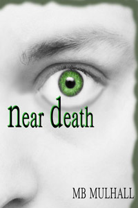 Near Death By: MB Mulhall