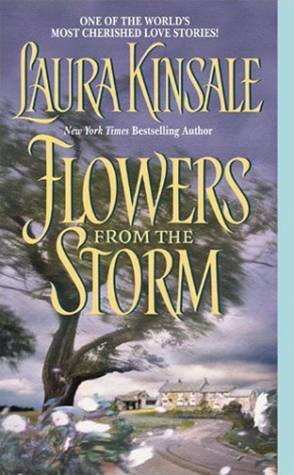 Flowers from the Storm By: Laura Kinsale