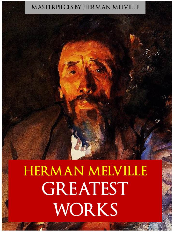 HERMAN MELVILLE: The GREATEST WORKS