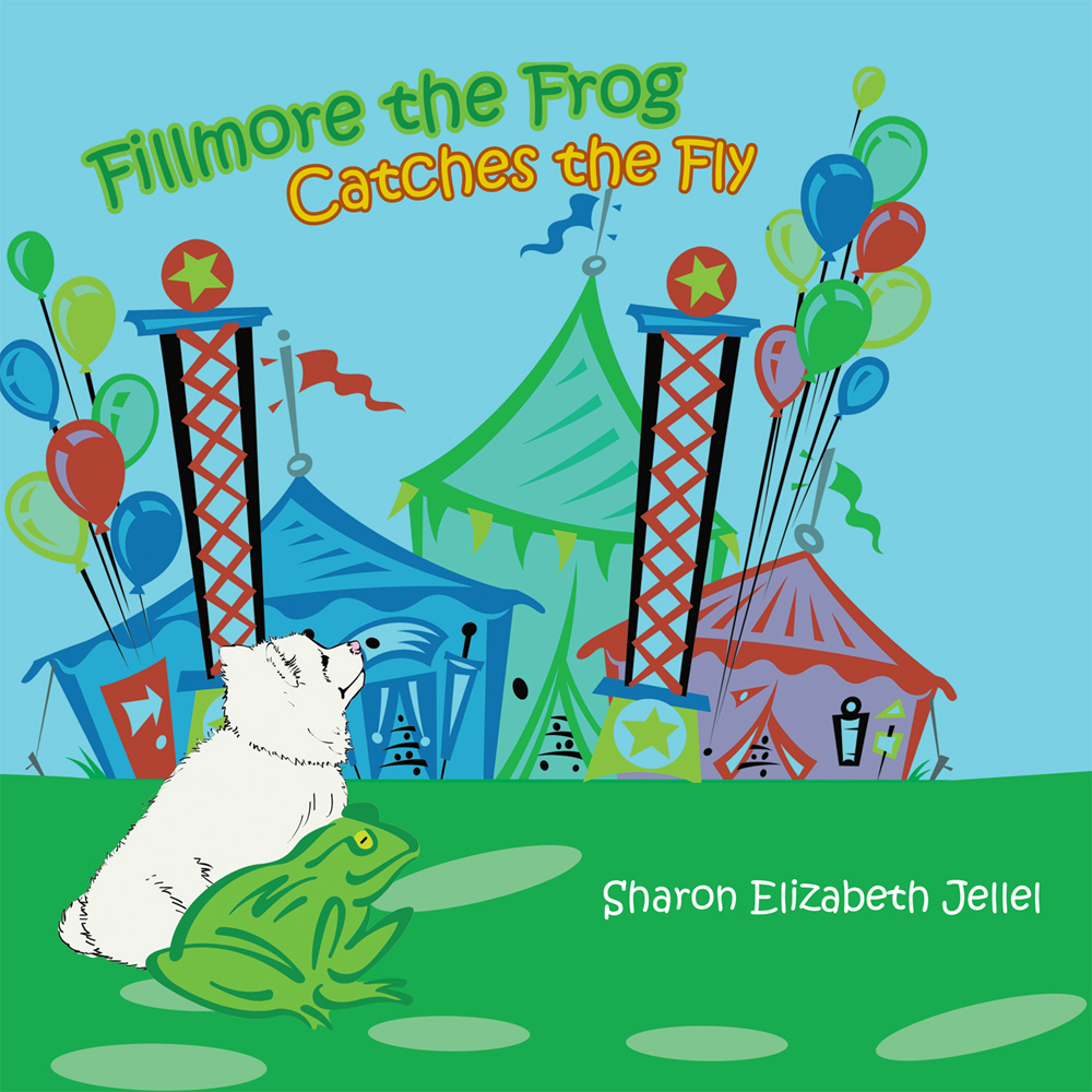 Fillmore the Frog Catches the Fly By: Sharon Elizabeth Jellel