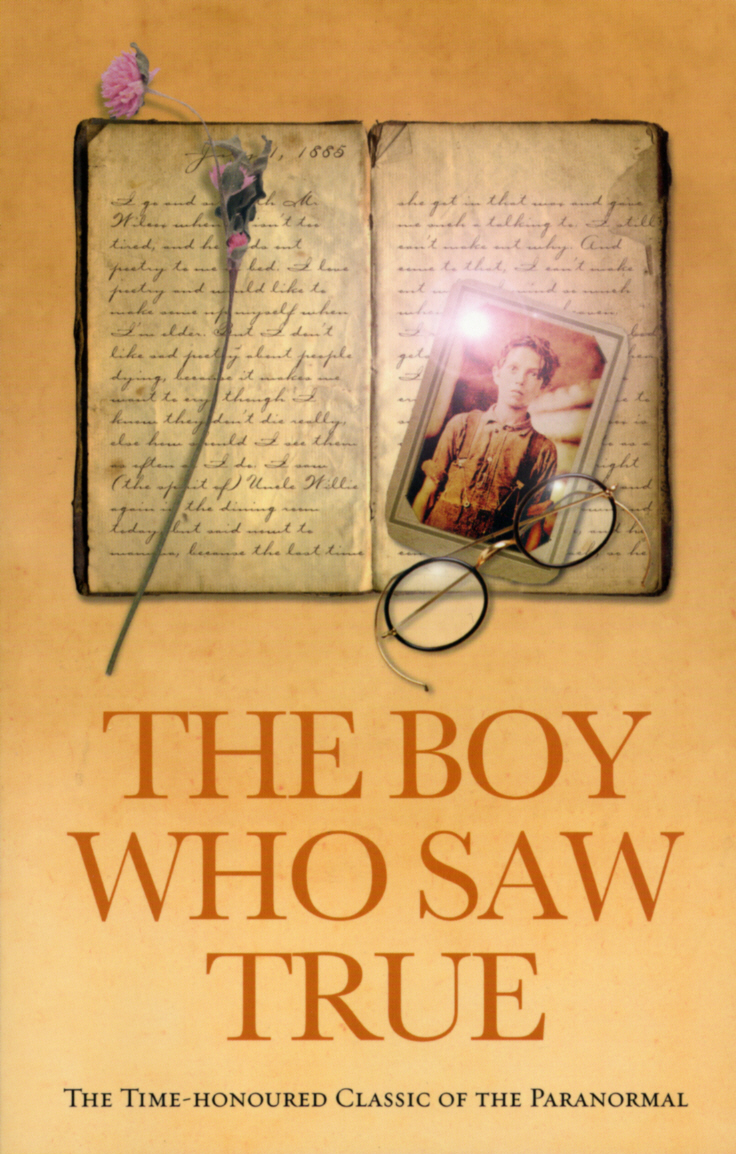 The Boy Who Saw True: The Time-Honoured Classic of the Paranormal The Time-Honoured Classic of the Paranormal