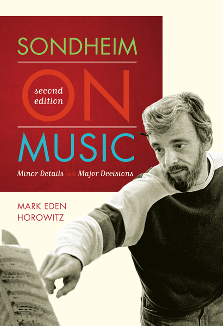 Sondheim on Music: Minor Details and Major Decisions By: Mark Eden Horowitz