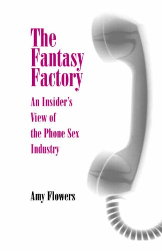 The Fantasy Factory An Insider's View of the Phone Sex Industry