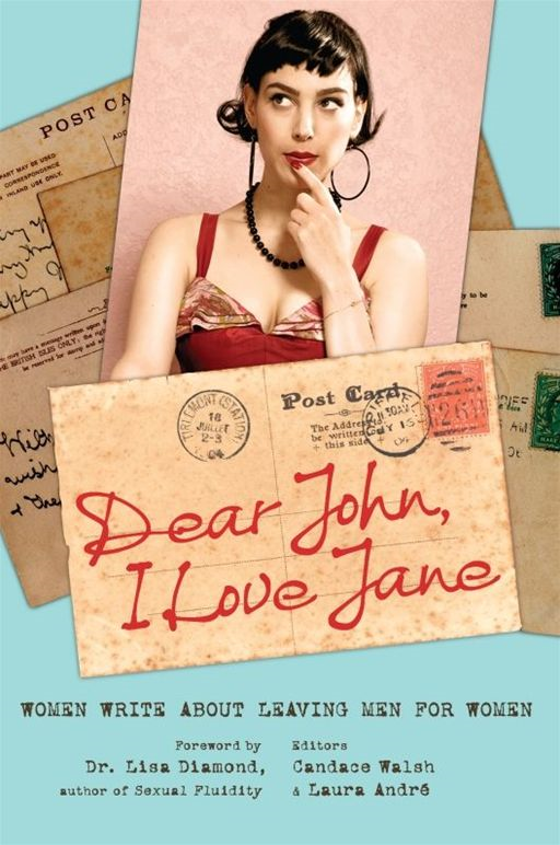 Dear John, I Love Jane: Women Write About Leaving Men for Women By: Candace Walsh,Laura Andre